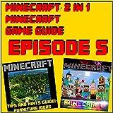 Minecraft: 2 in 1 Minecraft Game Guide Episode 5