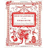 Encyclopedia of the Exquisite: An Anecdotal History of Elegant Delights ~ Jessica Kerwin Jenkins