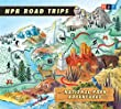 NPR Road Trips: National Park Adventures: Stories That Take You Away . . .