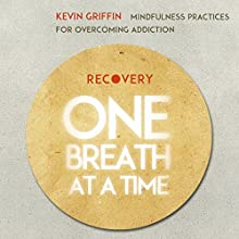 Recovery One Breath at a Time: Mindfulness Practices for Overcoming Addiction  by Kevin Griffin Narrated by Kevin Griffin