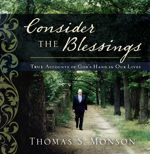 Thomas S. Monson - Consider the Blessings: True Accounts of God's Hand in Our Lives