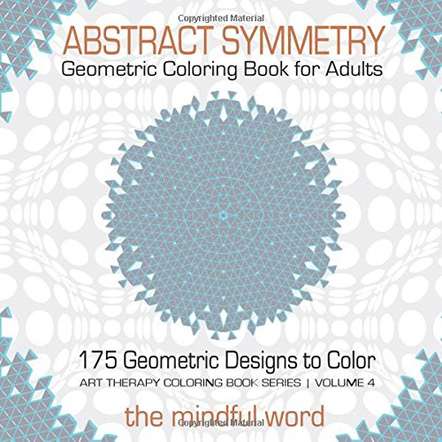 Abstract Symmetry Geometric Coloring Book for Adults: 175+ Creative Geometric Designs, Patterns and Shapes to Color for Relaxing and Relieving Stress [Art Therapy Coloring Book Series, Volume 4]