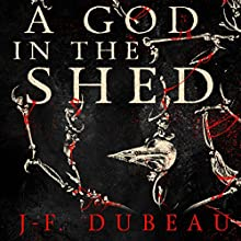 A God in the Shed | Livre audio Auteur(s) : J-F. Dubeau Narrateur(s) : David Marantz
