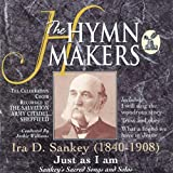 The Hymn Makers: Ira D. Sankey (Just As I Am)