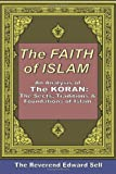 The Faith Of Islam: An Analysis Of The Korán: The Sects, Traditions & Foundations Of Islam