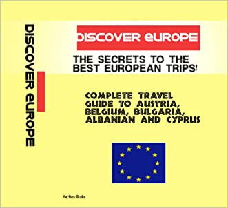 Discover Europe: Complete Travel Guide To Austria, Belgium, Bulgaria, Albanian And Cyprus: Travel And Discover Europe