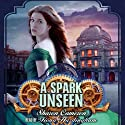 A Spark Unseen Audiobook by Sharon Cameron Narrated by Fiona Hardingham