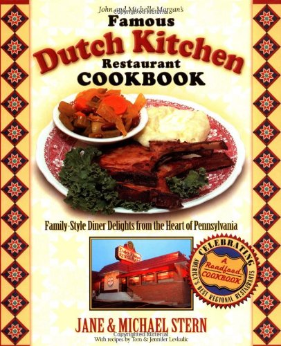 The Famous Dutch Kitchen Restaurant Cookbook: Family-Style Diner Delights from the Heart of Pennsylvania (Roadfood Cookbook) by Jane Stern, Michael Stern