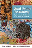 img - for Bind Up the Testimony: Exploration in the Genesis of the Book of Isaiah book / textbook / text book