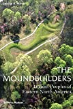 The Moundbuilders: Ancient Peoples of Eastern North America (Ancient Peoples and Places)