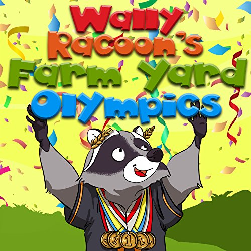 Children's book:Wally Raccoon's Farmyard Olympics Team Sports (Stories for Children funny bedtime story collection Animal habitats illustrated picture book for kids Early reader book)