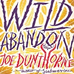 Wild Abandon: A Novel | Joe Dunthorne