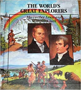 Meriwether Lewis and William Clark: The Northwest Expedition (World's Great Explorers