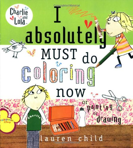 I Absolutely Must Do Coloring Now or Painting or Drawing (Charlie & Lola)