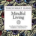 Mindful Living: A Collection of Teachings on Love, Mindfulness, and Meditation Rede von Thich Nhat Hanh Gesprochen von: Thich Nhat Hanh