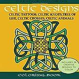 Celtic Designs Coloring Book: Celtic Tattoos, Celtic Knots, Tree of Life, Celtic Crosses, Celtic Animals