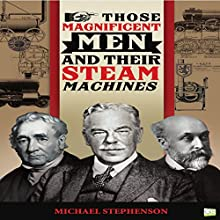 Those Magnificent Men and Their Steam Machines Audiobook by Michael Stephenson,  Go Entertain Narrated by Mark Norman