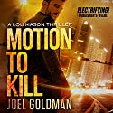 Motion to Kill: A Lou Mason Thriller, Book 1 Audiobook by Joel Goldman Narrated by Kevin Foley