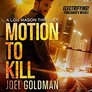 Motion to Kill: A Lou Mason Thriller, Book 1 | [Joel Goldman]