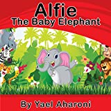 Alfie the Baby Elephant (Preschool Books) Children's books about how to deal with friendship (values book) Books for Early/Beginner Readers (Animals): ... Books Collection Book 8) (English Edition)