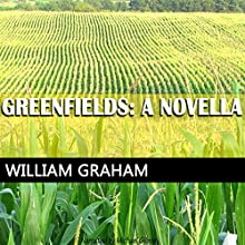 Greenfields: A Novella (       UNABRIDGED) by William Graham Narrated by Michael Gilboe