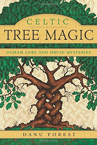 Celtic Tree Magic: Ogham Lore and Druid Mysteries, by Danu Forest