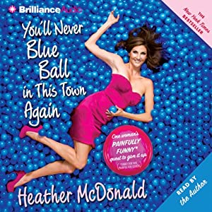 You'll Never Blue Ball in This Town Again: One Woman's Painfully Funny Quest to Give It Up | [Heather McDonald]