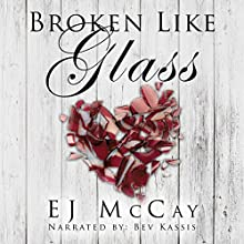 Broken Like Glass Audiobook by EJ McCay Narrated by Bev Kassis
