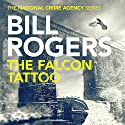 The Falcon Tattoo: The National Crime Agency Series, Book 2 Audiobook by Bill Rogers Narrated by Anne Flosnik