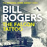 The Falcon Tattoo: The National Crime Agency Series, Book 2 | Bill Rogers