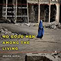 No Good Men Among the Living: America, the Taliban, and the War Through Afghan Eyes Audiobook by Anand Gopal Narrated by Assaf Cohen