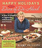 Happy Holidays from the Diva of Do-Ahead: A Year of Feasts to Celebrate With Family And Friends