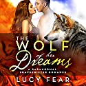 The Wolf of Her Dreams: A Paranormal Shapeshifter Romance Audiobook by Lucy Fear Narrated by Frankie Daniels
