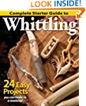 Complete Starter Guide to Whittling:...