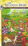 Alyse Carlson The Begonia Bribe (Garden Society Mysteries)