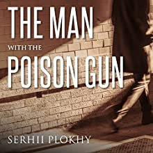 The Man with the Poison Gun: A Cold War Spy Story Audiobook by Serhii Plokhy Narrated by Clive Chafer