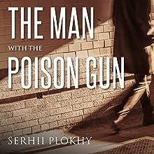 The Man with the Poison Gun: A Cold War Spy Story | Livre audio Auteur(s) : Serhii Plokhy Narrateur(s) : Clive Chafer