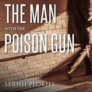 The Man with the Poison Gun: A Cold War Spy Story Hörbuch von Serhii Plokhy Gesprochen von: Clive Chafer