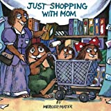Just Shopping With Mom (Little Critter) (Pictureback(R))