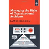 Managing the Risks of Organizational Accidentsby James Reason