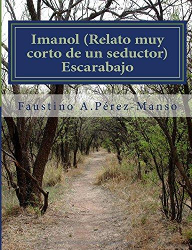 Imanol: Relato muy corto de un seductor: Volume 1 (Relatos no tan fantasticos)