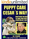 Puppy Care Cesar's Way: Everything You Need To Train Your Puppy! (Pack Leader Training Trilogy Book 3)