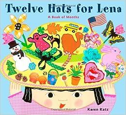 Twelve Hats for Lena : A Book of Months: Karen Katz: 9780689848735