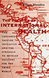 The Politics of International Health: The Childrens Vaccine Initiative and the Struggle to Develop Vaccines for the Third World