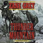 Thunder Mountain: A Western Story Hörbuch von Zane Grey Gesprochen von: Eric G. Dove