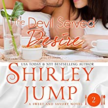 The Devil Served Desire: Sweet and Savory, Book 2 (       UNABRIDGED) by Shirley Jump Narrated by Jorjeana Marie