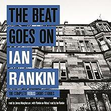 The Beat Goes On: The Complete Rebus Short Stories | Livre audio Auteur(s) : Ian Rankin Narrateur(s) : Ian Rankin, James Macpherson