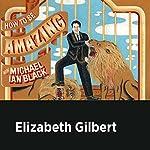 Elizabeth Gilbert | Michael Ian Black,Elizabeth Gilbert