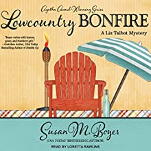 Lowcountry Bonfire: Liz Talbot Mystery Series, Book 6 Audiobook by Susan M. Boyer Narrated by Loretta Rawlins