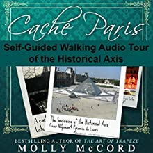 Caché Paris: A Guidebook to Discover New Places, Hidden Spaces, and a Favorite Oasis (       UNABRIDGED) by Molly McCord Narrated by Molly McCord